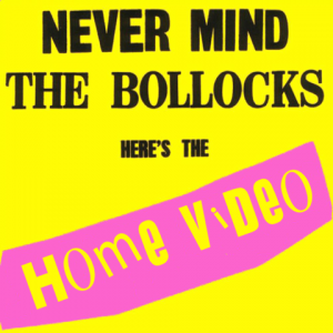 Never mind the bollocks Here's the Home Video