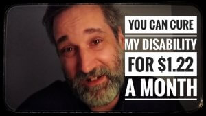 You can cure my disability for $1.22 a month